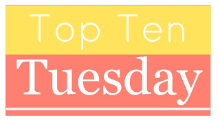 Top Ten Tuesday is a weekly meme hosted by the Broke and the Bookish.